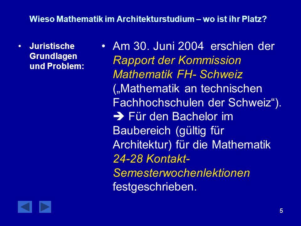 5 Wieso Mathematik im Architekturstudium – wo ist ihr Platz? Juristische Grundlagen und Problem: Am 30. Juni 2004 erschien der Rapport der Kommission