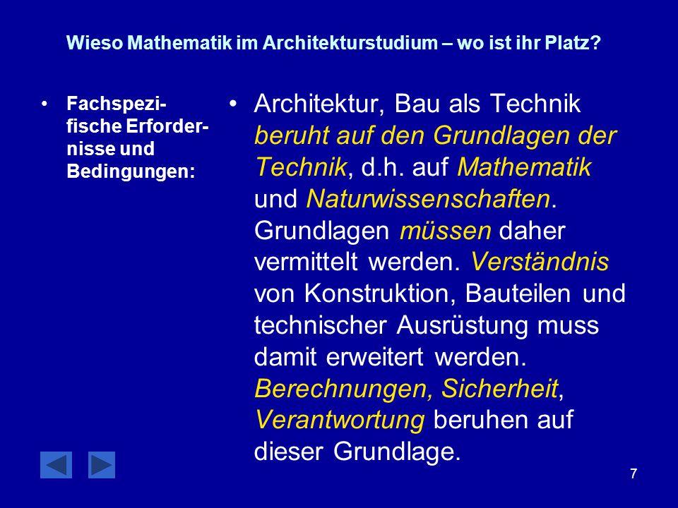 7 Wieso Mathematik im Architekturstudium – wo ist ihr Platz? Fachspezi- fische Erforder- nisse und Bedingungen: Architektur, Bau als Technik beruht au