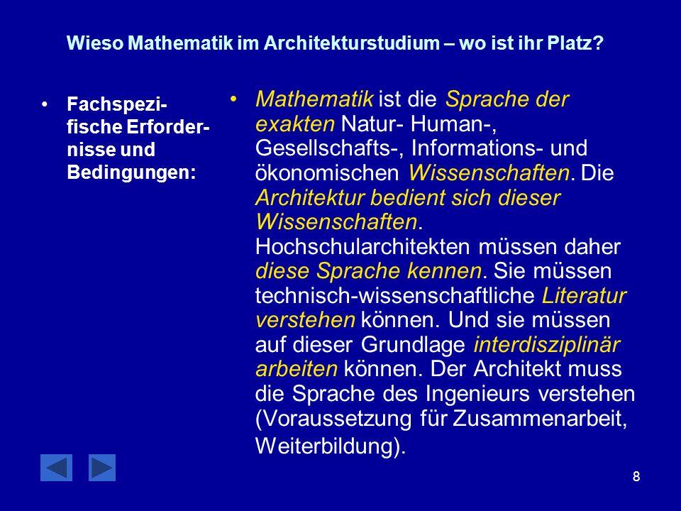 8 Wieso Mathematik im Architekturstudium – wo ist ihr Platz? Fachspezi- fische Erforder- nisse und Bedingungen: Mathematik ist die Sprache der exakten