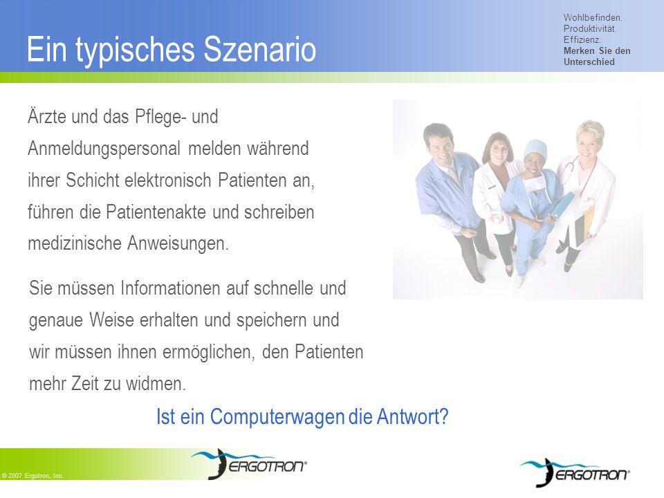 Wohlbefinden. Produktivität. Effizienz. Merken Sie den Unterschied © 2007 Ergotron, Inc. Ein typisches Szenario Ärzte und das Pflege- und Anmeldungspe