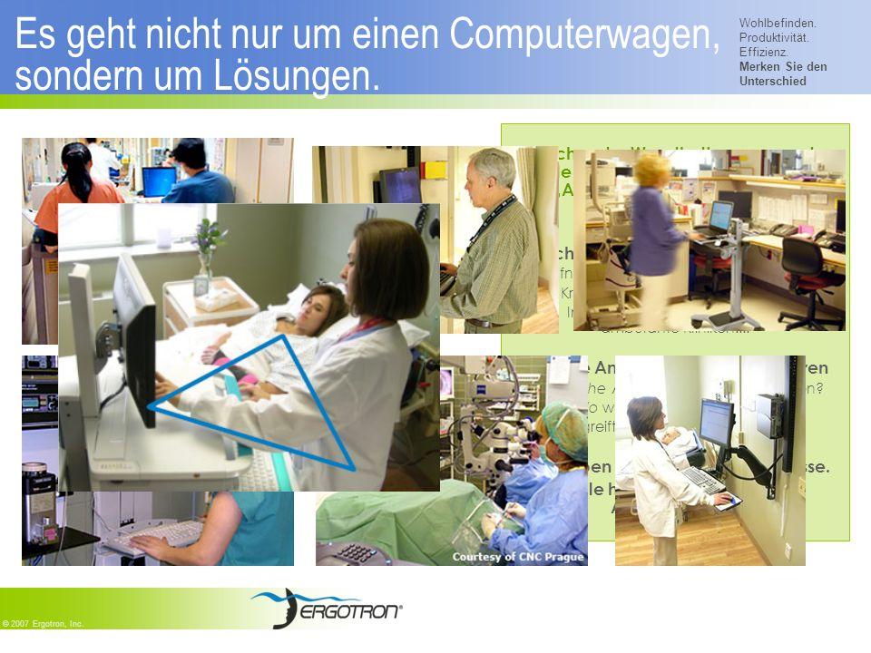 Wohlbefinden. Produktivität. Effizienz. Merken Sie den Unterschied © 2007 Ergotron, Inc. Es geht nicht nur um einen Computerwagen, sondern um Lösungen