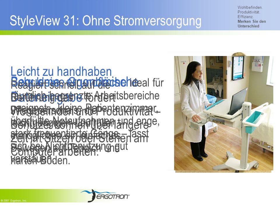 Wohlbefinden. Produktivität. Effizienz. Merken Sie den Unterschied © 2007 Ergotron, Inc. StyleView 31: Ohne Stromversorgung Bequeme, ergonomische Date