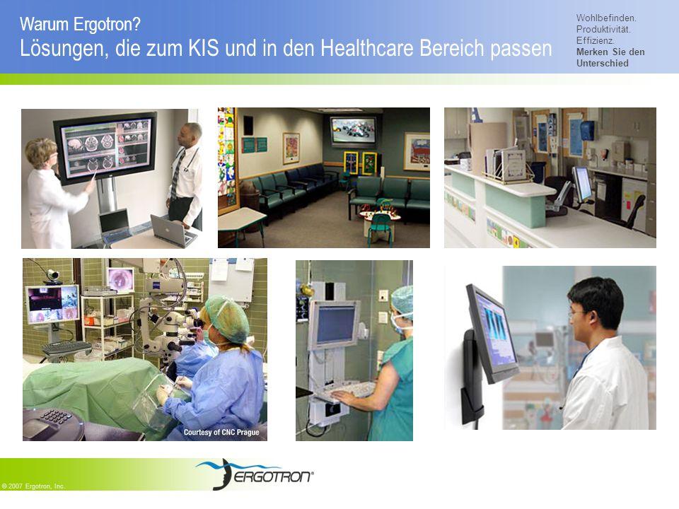 Wohlbefinden. Produktivität. Effizienz. Merken Sie den Unterschied © 2007 Ergotron, Inc. Warum Ergotron? Lösungen, die zum KIS und in den Healthcare B