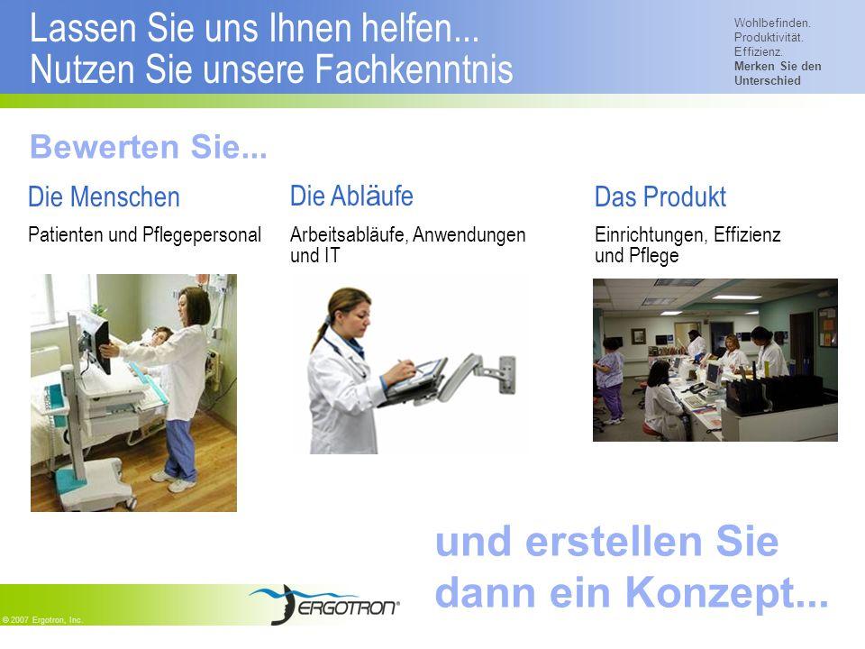 Wohlbefinden. Produktivität. Effizienz. Merken Sie den Unterschied © 2007 Ergotron, Inc. Lassen Sie uns Ihnen helfen... Nutzen Sie unsere Fachkenntnis