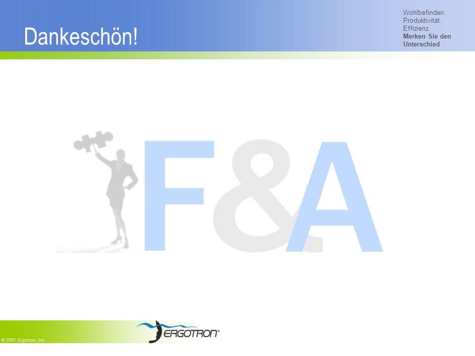 Wohlbefinden. Produktivität. Effizienz. Merken Sie den Unterschied © 2007 Ergotron, Inc. Dankeschön! &F A