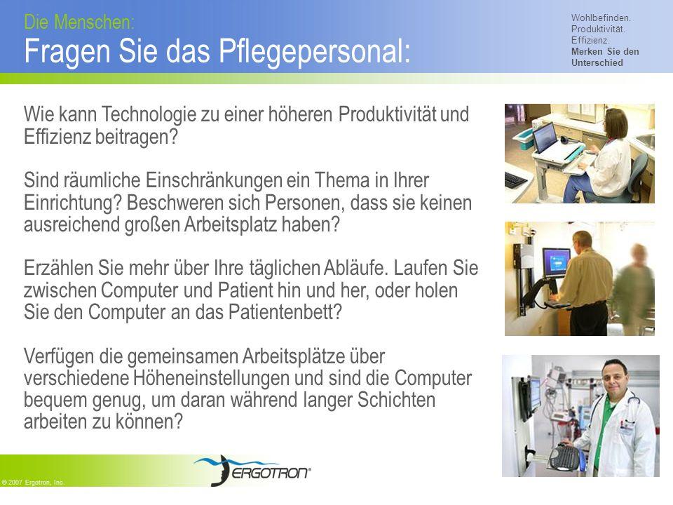 Wohlbefinden. Produktivität. Effizienz. Merken Sie den Unterschied © 2007 Ergotron, Inc. Die Menschen: Fragen Sie das Pflegepersonal: Wie kann Technol