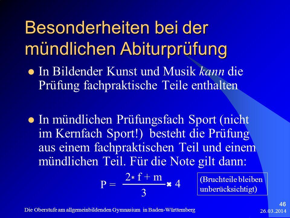 Besonderheiten bei der mündlichen Abiturprüfung 26.03.2014 Die Oberstufe am allgemeinbildenden Gymnasium in Baden-Württemberg 46 In Bildender Kunst un