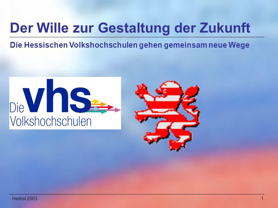 Herbst 20031 Der Wille zur Gestaltung der Zukunft Die Hessischen Volkshochschulen gehen gemeinsam neue Wege