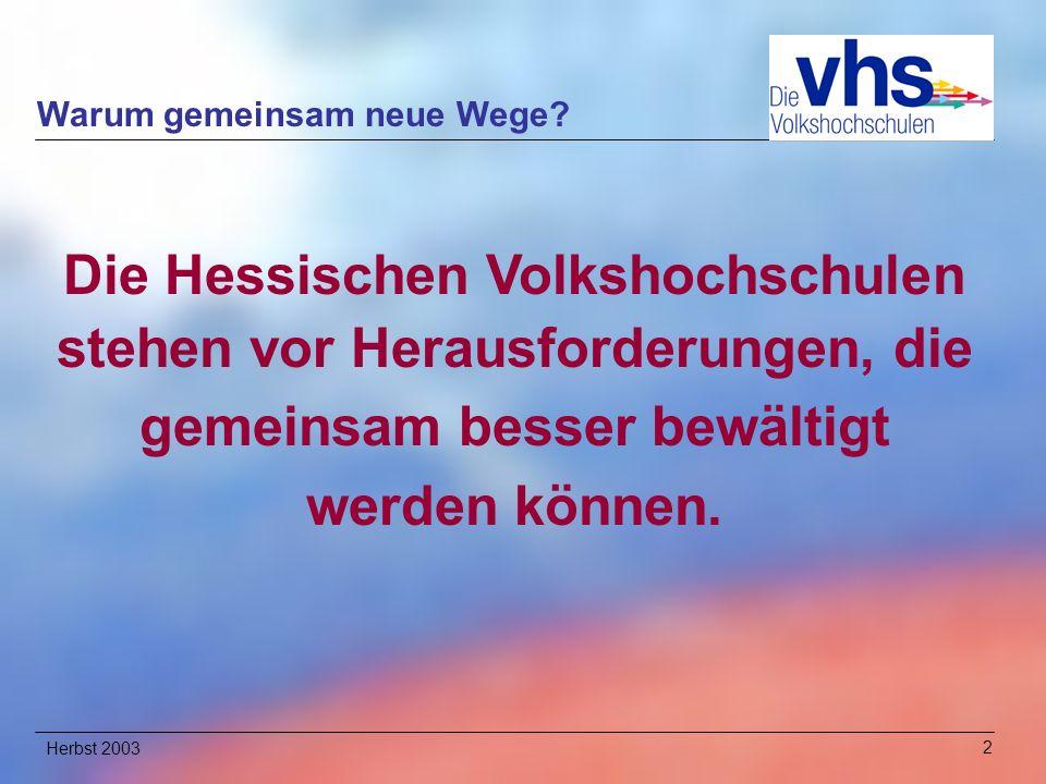 Herbst 200323 Der Wille zur Gestaltung der Zukunft Die Hessischen Volkshochschulen gehen gemeinsam neue Wege ISIS, 2003