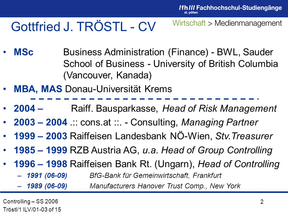 Controlling – SS 2006 Tröstl/1 ILV/01-03 of 15 2 MSc Business Administration (Finance) - BWL, Sauder School of Business - University of British Columb