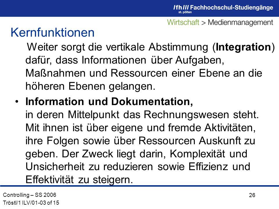 Controlling – SS 2006 Tröstl/1 ILV/01-03 of 15 26 Weiter sorgt die vertikale Abstimmung (Integration) dafür, dass Informationen über Aufgaben, Maßnahmen und Ressourcen einer Ebene an die höheren Ebenen gelangen.