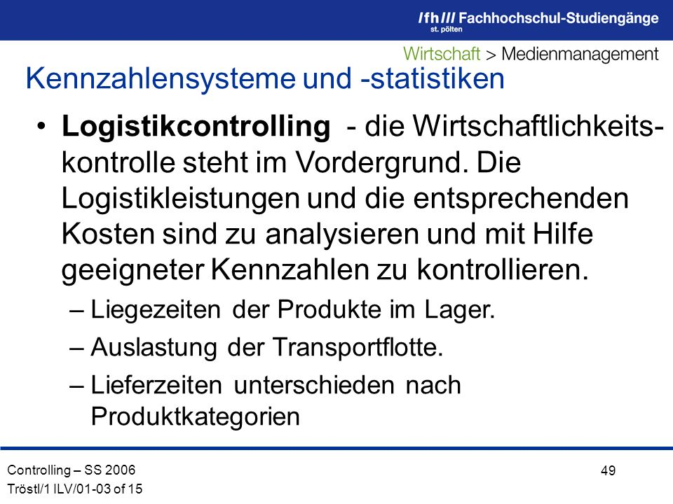 Controlling – SS 2006 Tröstl/1 ILV/01-03 of 15 49 Logistikcontrolling - die Wirtschaftlichkeits- kontrolle steht im Vordergrund.