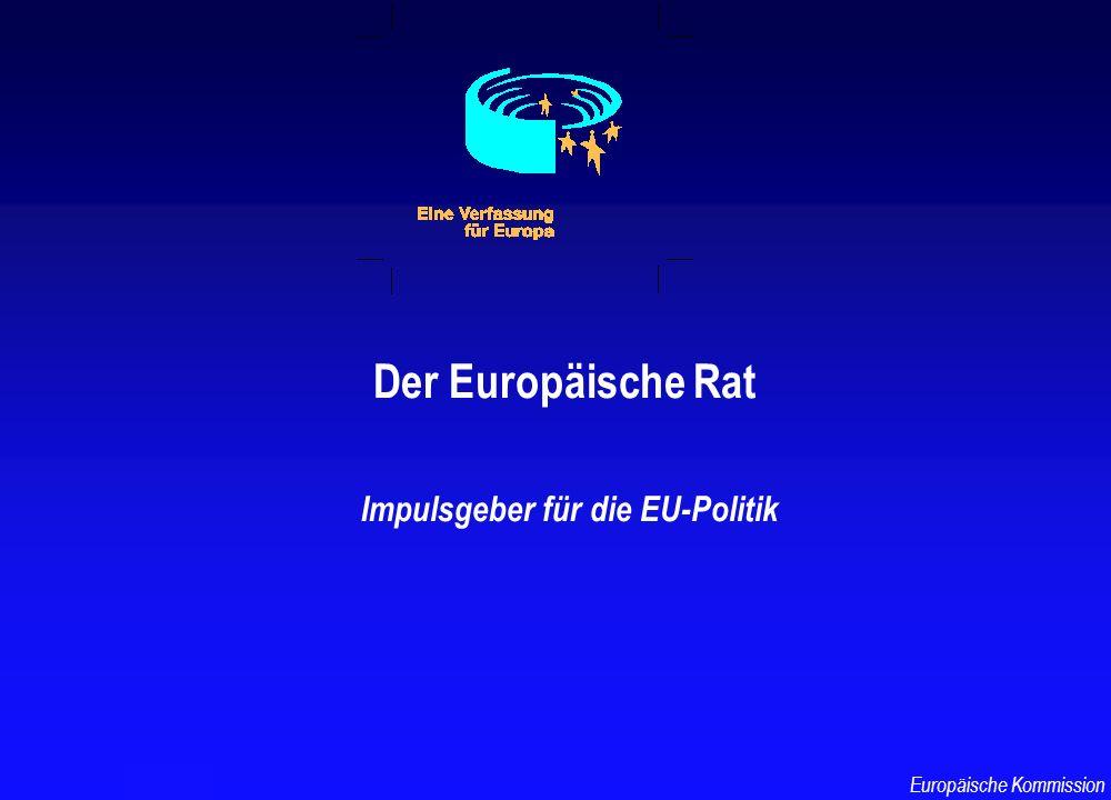 Der Europäische Rat Impulsgeber für die EU-Politik TF-AU/3 Europäische Kommission