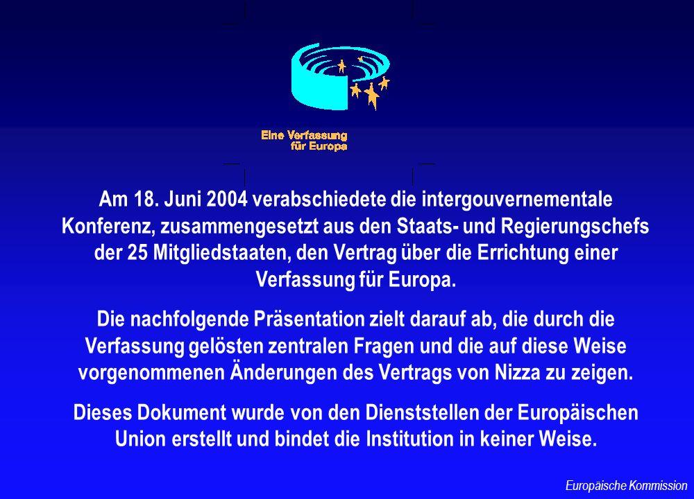 Am 18. Juni 2004 verabschiedete die intergouvernementale Konferenz, zusammengesetzt aus den Staats- und Regierungschefs der 25 Mitgliedstaaten, den Ve