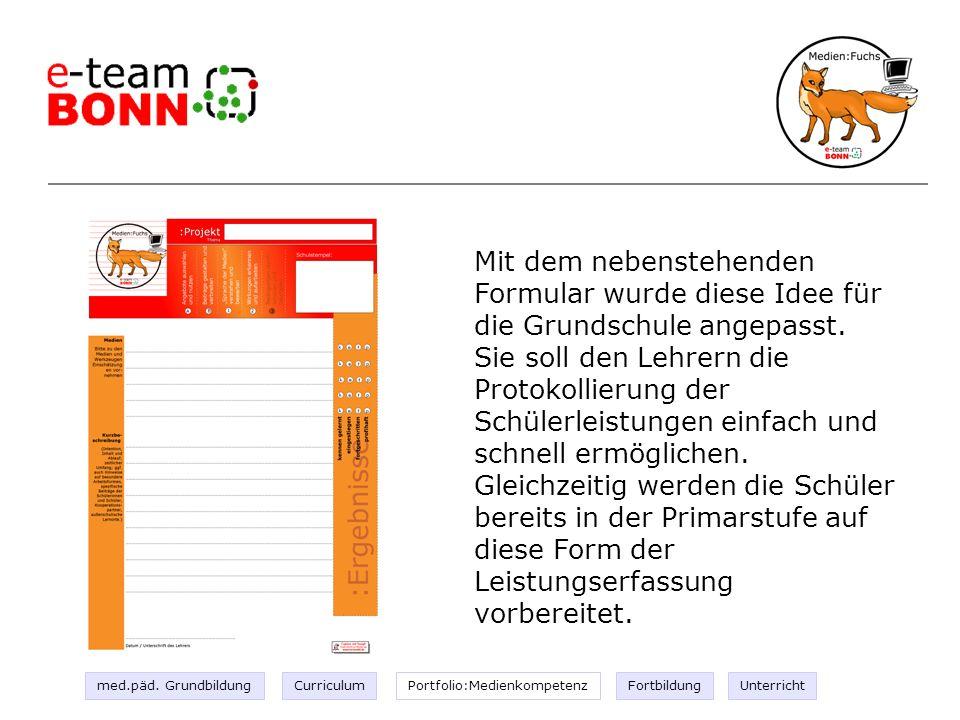 Portfolio II Mit dem nebenstehenden Formular wurde diese Idee für die Grundschule angepasst. Sie soll den Lehrern die Protokollierung der Schülerleist