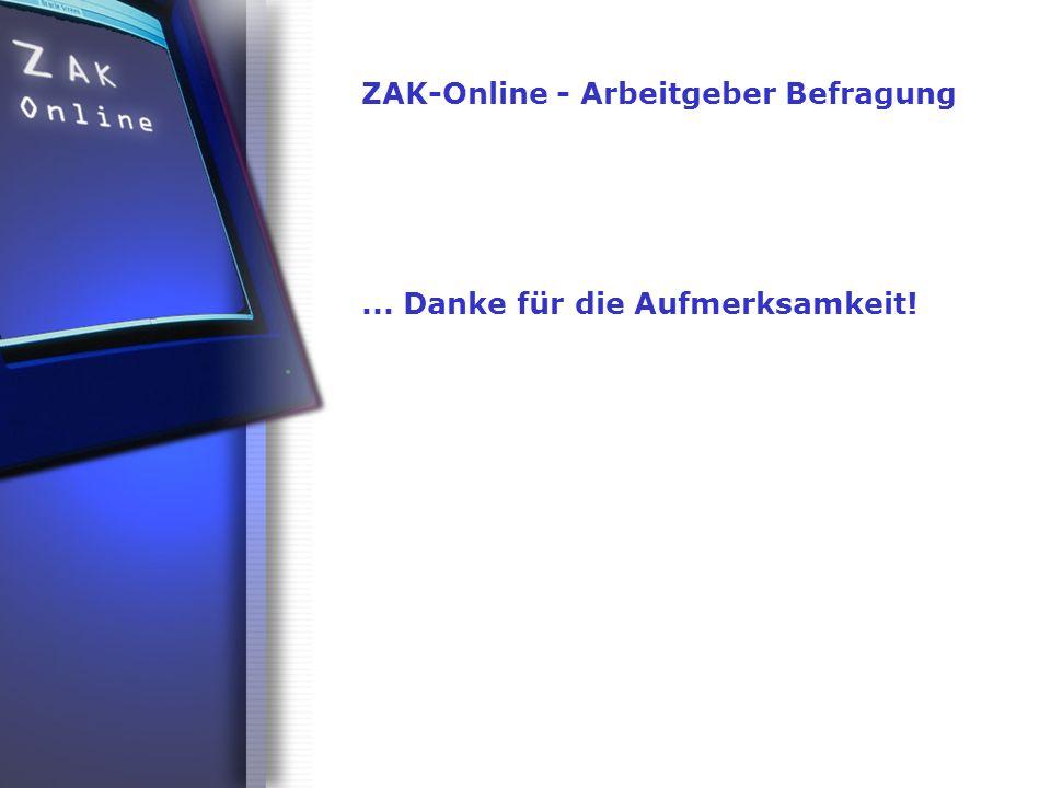 ZAK-Online - Arbeitgeber Befragung... Danke für die Aufmerksamkeit!