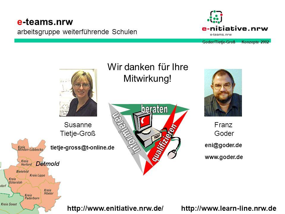 Goder/Tietje-Groß Konzepte 2002 Franz Goder Susanne Tietje-Groß http://www.learn-line.nrw.dehttp://www.enitiative.nrw.de/ e-teams.nrw arbeitsgruppe we