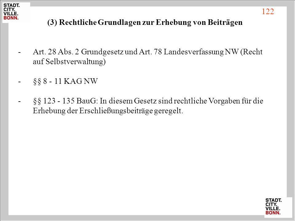 (3) Rechtliche Grundlagen zur Erhebung von Beiträgen -Art. 28 Abs. 2 Grundgesetz und Art. 78 Landesverfassung NW (Recht auf Selbstverwaltung) - §§ 8 -