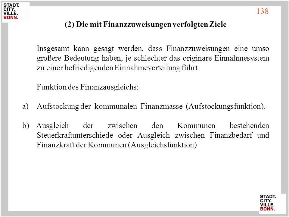 (2) Die mit Finanzzuweisungen verfolgten Ziele Insgesamt kann gesagt werden, dass Finanzzuweisungen eine umso größere Bedeutung haben, je schlechter d
