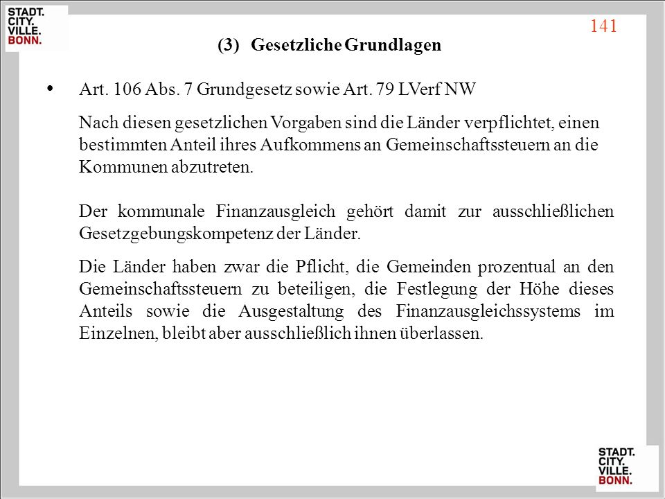 (3)Gesetzliche Grundlagen Art. 106 Abs. 7 Grundgesetz sowie Art. 79 LVerf NW Nach diesen gesetzlichen Vorgaben sind die Länder verpflichtet, einen bes