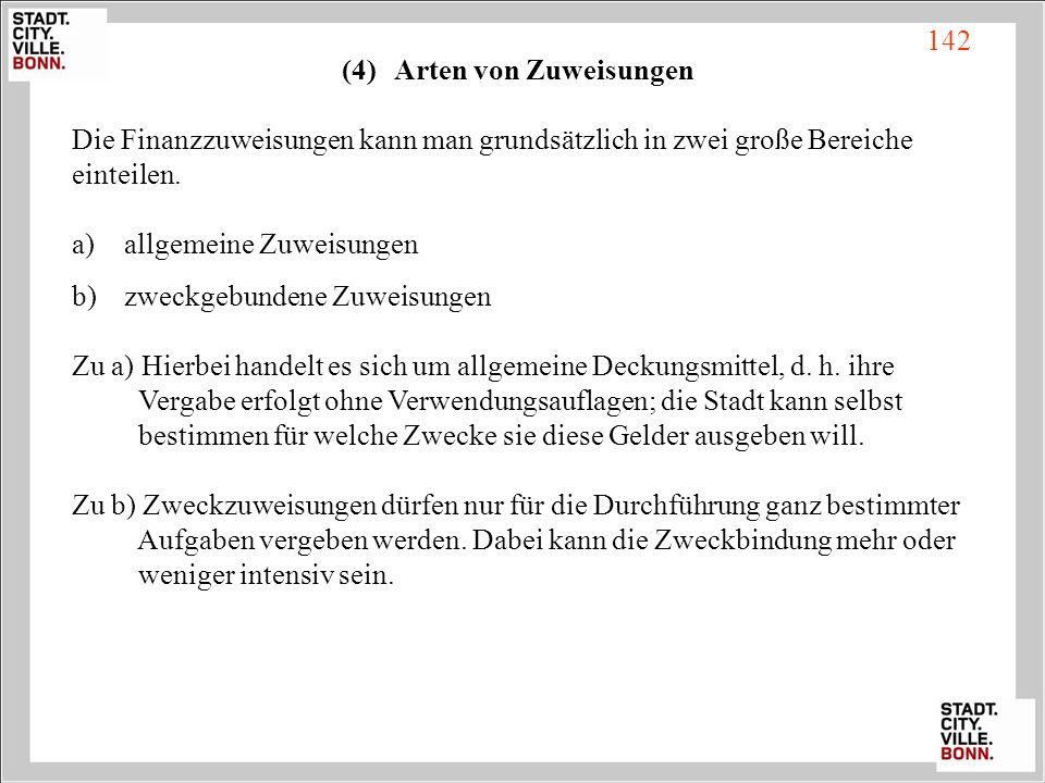 (4)Arten von Zuweisungen Die Finanzzuweisungen kann man grundsätzlich in zwei große Bereiche einteilen. a)allgemeine Zuweisungen b) zweckgebundene Zuw