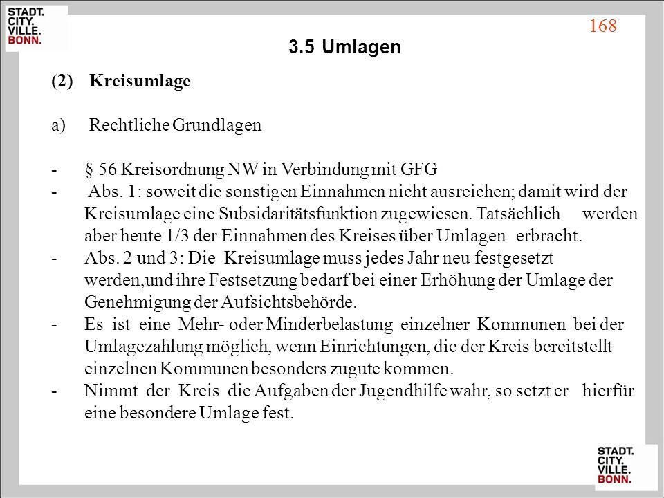 3.5Umlagen (2) Kreisumlage a) Rechtliche Grundlagen - § 56 Kreisordnung NW in Verbindung mit GFG - Abs. 1: soweit die sonstigen Einnahmen nicht ausrei