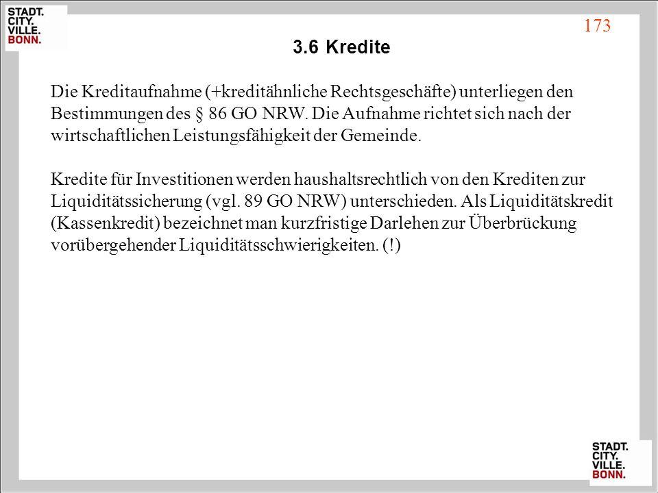 3.6Kredite Die Kreditaufnahme (+kreditähnliche Rechtsgeschäfte) unterliegen den Bestimmungen des § 86 GO NRW. Die Aufnahme richtet sich nach der wirts