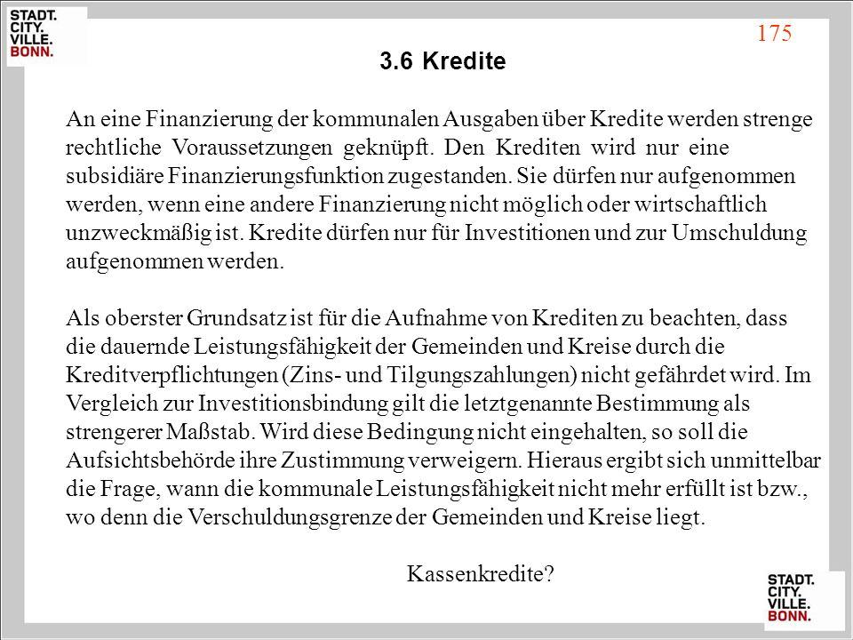 3.6Kredite An eine Finanzierung der kommunalen Ausgaben über Kredite werden strenge rechtliche Voraussetzungen geknüpft. Den Krediten wird nur eine su