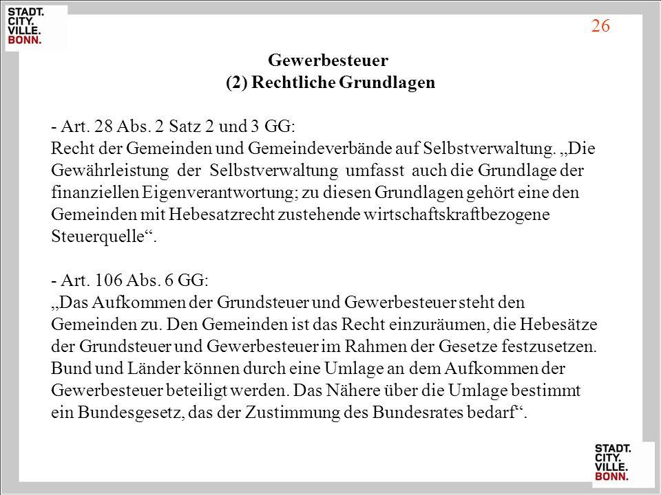 Gewerbesteuer (2) Rechtliche Grundlagen - Art. 28 Abs. 2 Satz 2 und 3 GG: Recht der Gemeinden und Gemeindeverbände auf Selbstverwaltung. Die Gewährlei