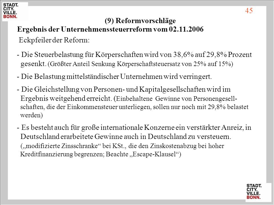 Eckpfeiler der Reform: - Die Steuerbelastung für Körperschaften wird von 38,6% auf 29,8% Prozent gesenkt. (Größter Anteil Senkung Körperschaftsteuersa