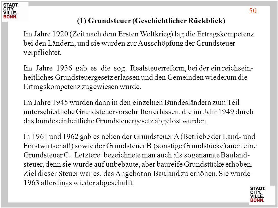 (1) Grundsteuer (Geschichtlicher Rückblick) Im Jahre 1920 (Zeit nach dem Ersten Weltkrieg) lag die Ertragskompetenz bei den Ländern, und sie wurden zu