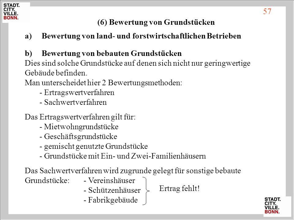 (6) Bewertung von Grundstücken a) Bewertung von land- und forstwirtschaftlichen Betrieben b) Bewertung von bebauten Grundstücken Dies sind solche Grun