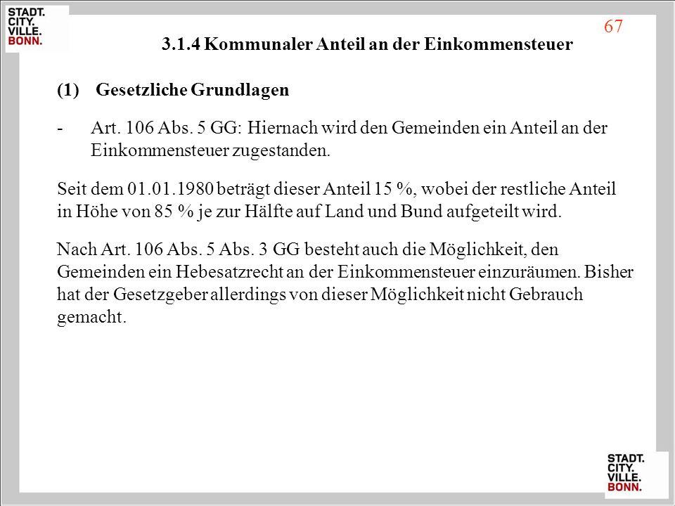 3.1.4 Kommunaler Anteil an der Einkommensteuer (1) Gesetzliche Grundlagen -Art. 106 Abs. 5 GG: Hiernach wird den Gemeinden ein Anteil an der Einkommen