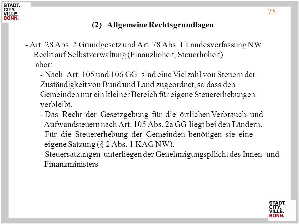 75 (2)Allgemeine Rechtsgrundlagen - Art. 28 Abs. 2 Grundgesetz und Art. 78 Abs. 1 Landesverfassung NW Recht auf Selbstverwaltung (Finanzhoheit, Steuer