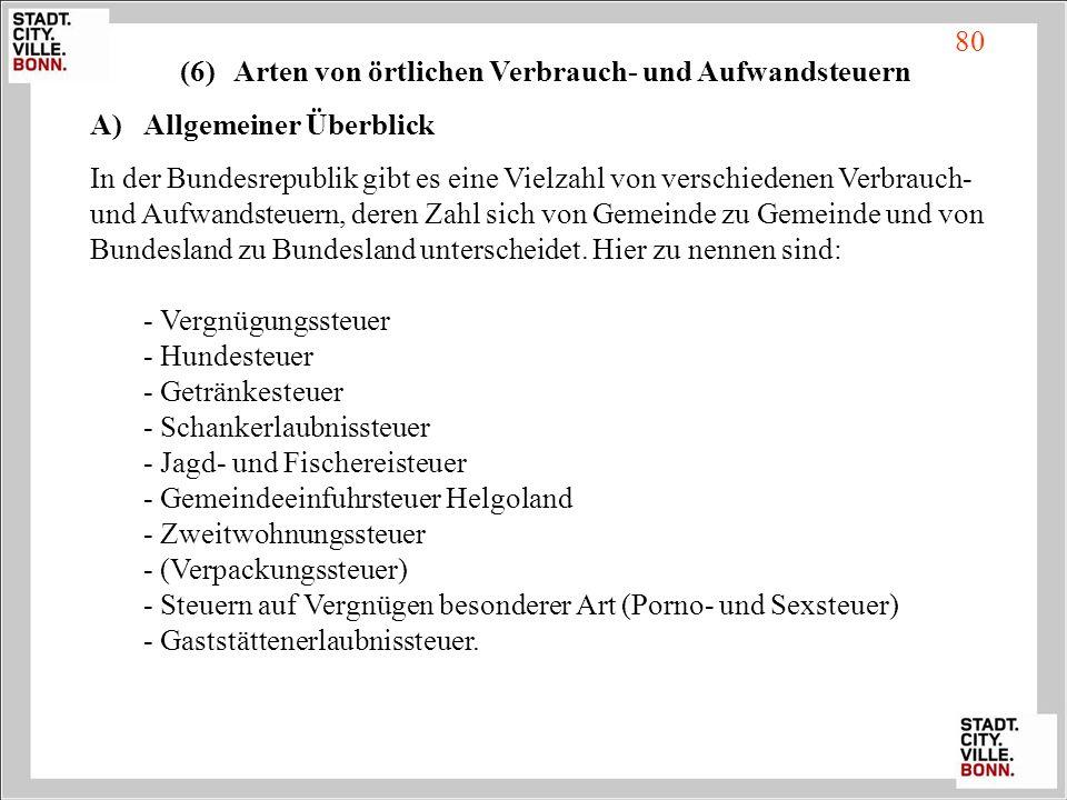 80 (6)Arten von örtlichen Verbrauch- und Aufwandsteuern A)Allgemeiner Überblick In der Bundesrepublik gibt es eine Vielzahl von verschiedenen Verbrauc