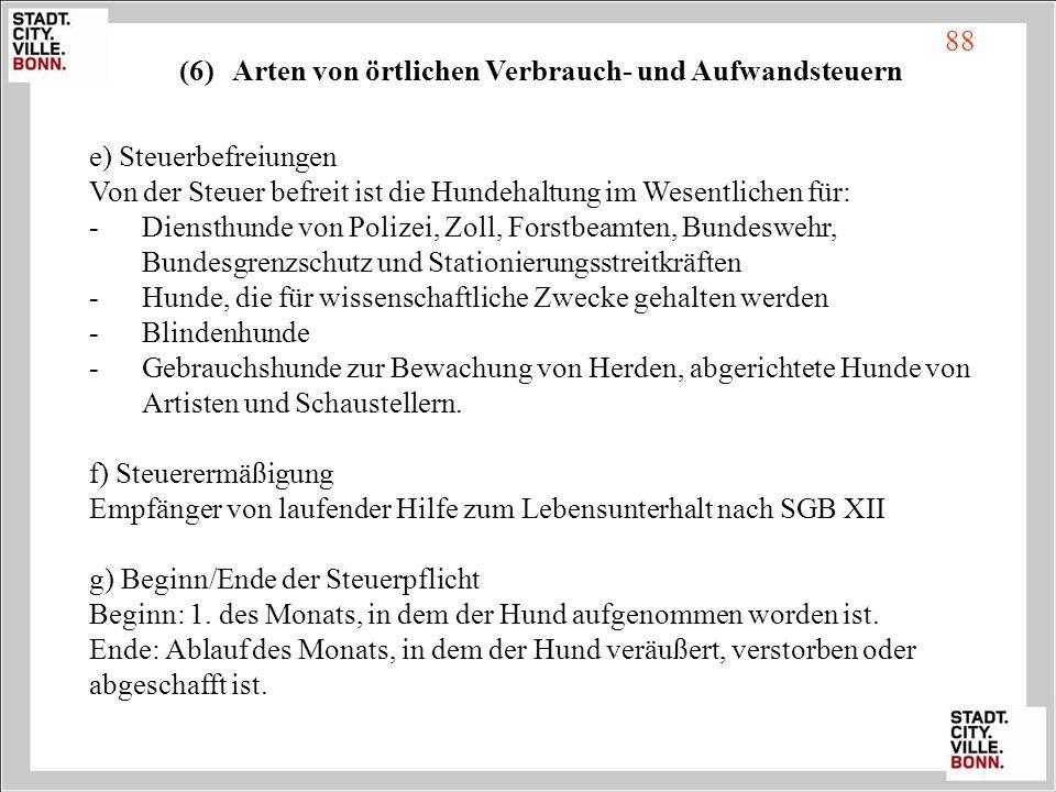 e) Steuerbefreiungen Von der Steuer befreit ist die Hundehaltung im Wesentlichen für: -Diensthunde von Polizei, Zoll, Forstbeamten, Bundeswehr, Bundes