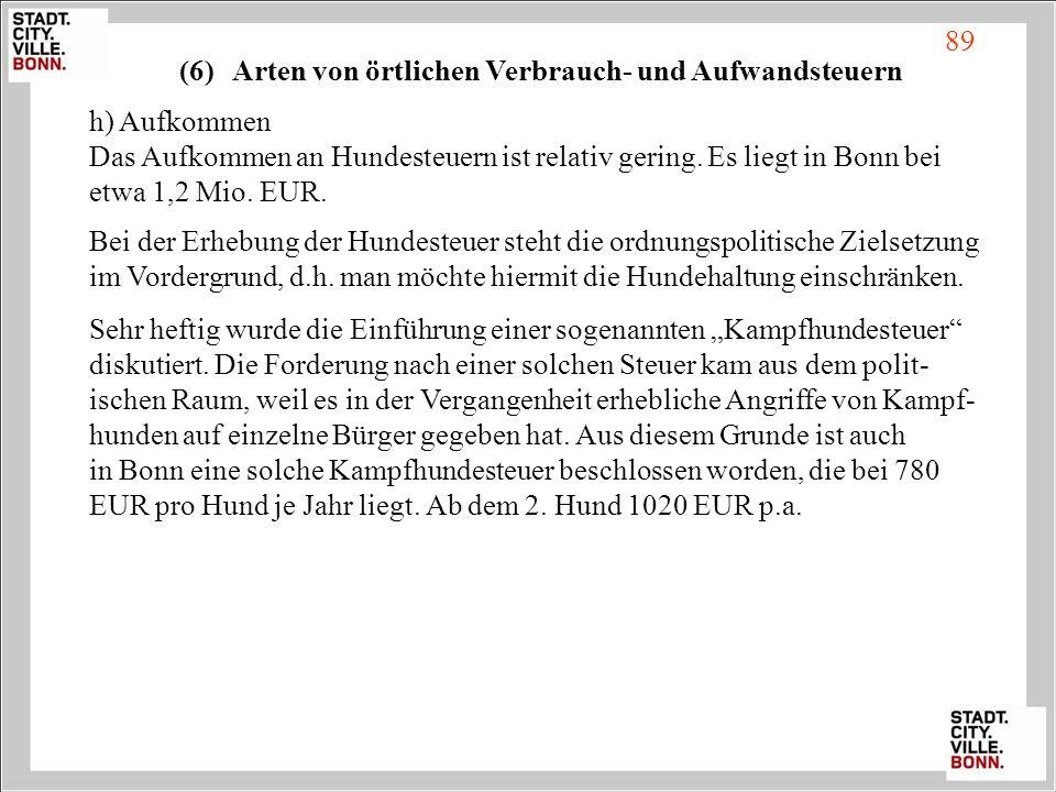 h) Aufkommen Das Aufkommen an Hundesteuern ist relativ gering. Es liegt in Bonn bei etwa 1,2 Mio. EUR. Bei der Erhebung der Hundesteuer steht die ordn