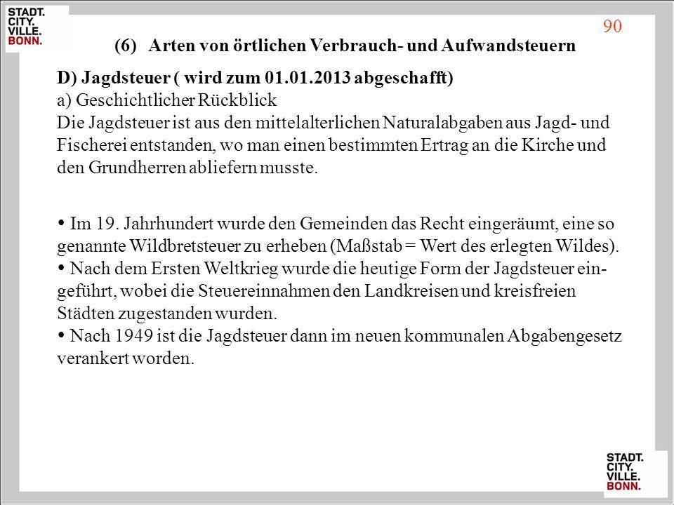 D) Jagdsteuer ( wird zum 01.01.2013 abgeschafft) a) Geschichtlicher Rückblick Die Jagdsteuer ist aus den mittelalterlichen Naturalabgaben aus Jagd- un