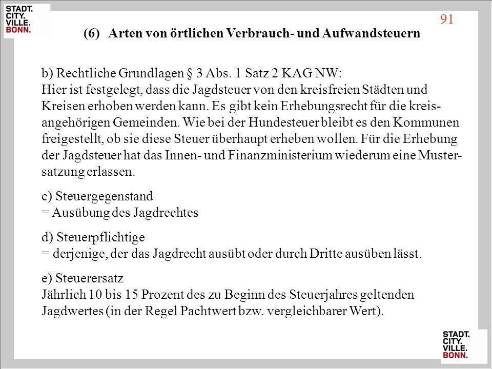 b) Rechtliche Grundlagen § 3 Abs. 1 Satz 2 KAG NW: Hier ist festgelegt, dass die Jagdsteuer von den kreisfreien Städten und Kreisen erhoben werden kan