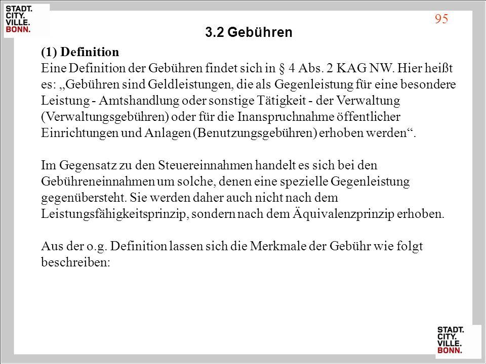 (1) Definition Eine Definition der Gebühren findet sich in § 4 Abs. 2 KAG NW. Hier heißt es: Gebühren sind Geldleistungen, die als Gegenleistung für e