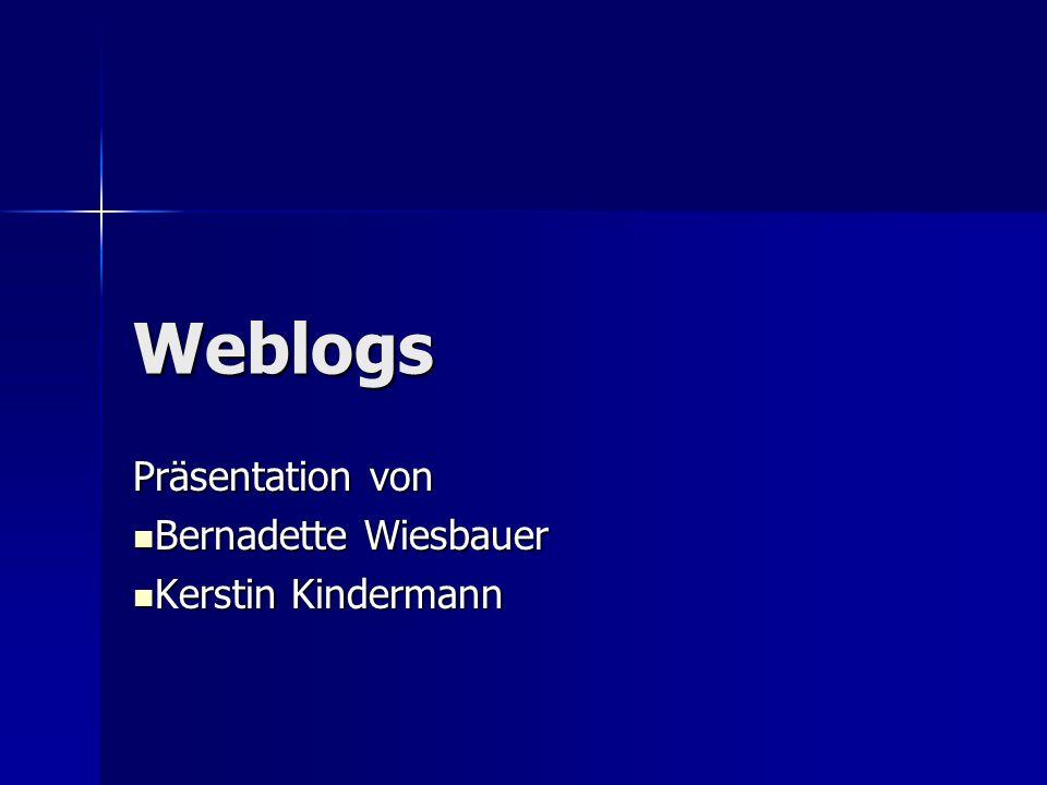 Weblogs Präsentation von Bernadette Wiesbauer Bernadette Wiesbauer Kerstin Kindermann Kerstin Kindermann