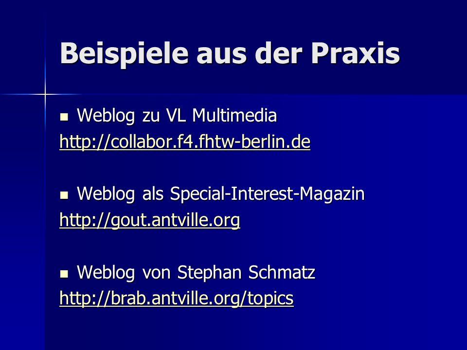 Beispiele aus der Praxis Weblog zu VL Multimedia Weblog zu VL Multimedia http://collabor.f4.fhtw-berlin.de Weblog als Special-Interest-Magazin Weblog als Special-Interest-Magazin http://gout.antville.org Weblog von Stephan Schmatz Weblog von Stephan Schmatz http://brab.antville.org/topics