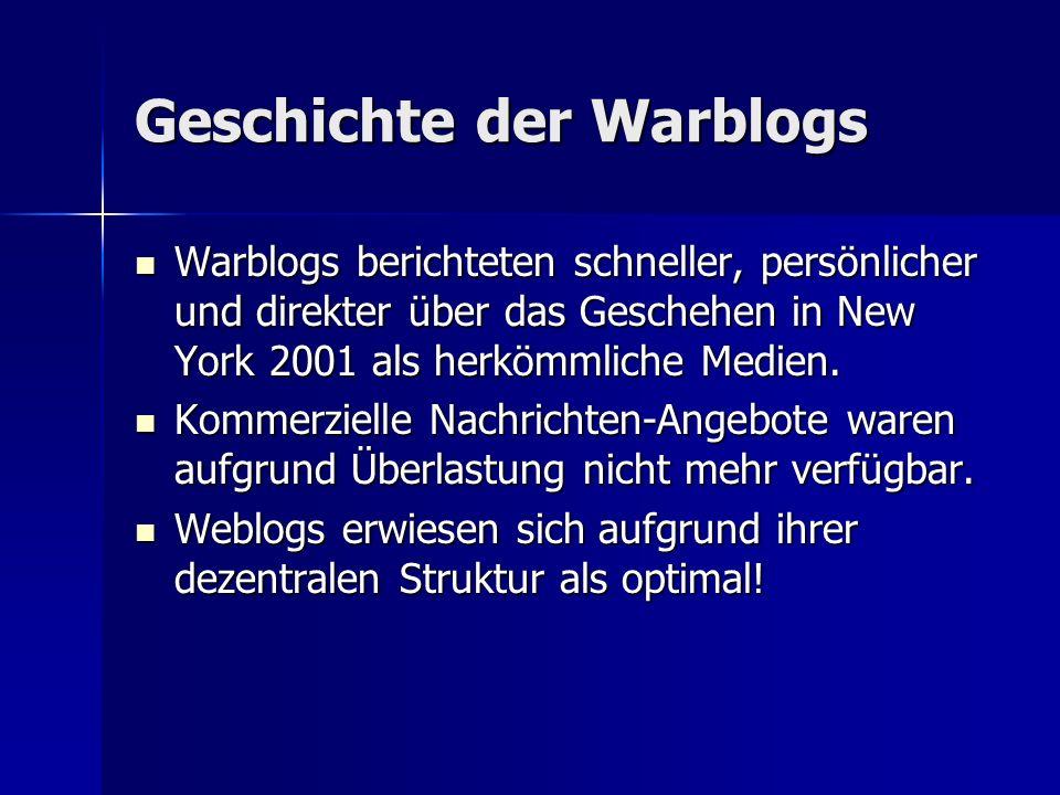 Geschichte der Warblogs Warblogs berichteten schneller, persönlicher und direkter über das Geschehen in New York 2001 als herkömmliche Medien.