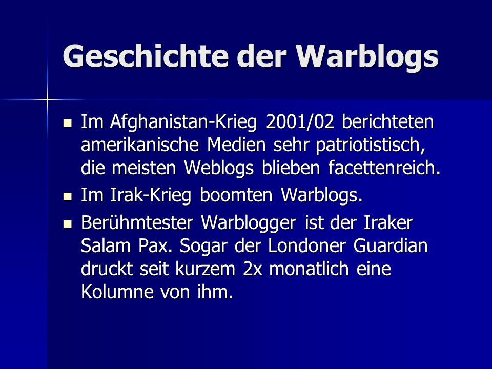 Geschichte der Warblogs Im Afghanistan-Krieg 2001/02 berichteten amerikanische Medien sehr patriotistisch, die meisten Weblogs blieben facettenreich.