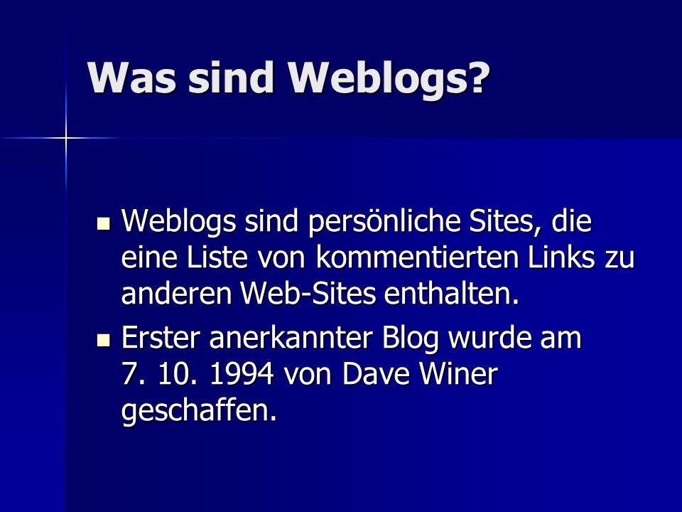Vorteile von Weblogs 1.Einfache Eingabe/Änderung von Inhalten 2.