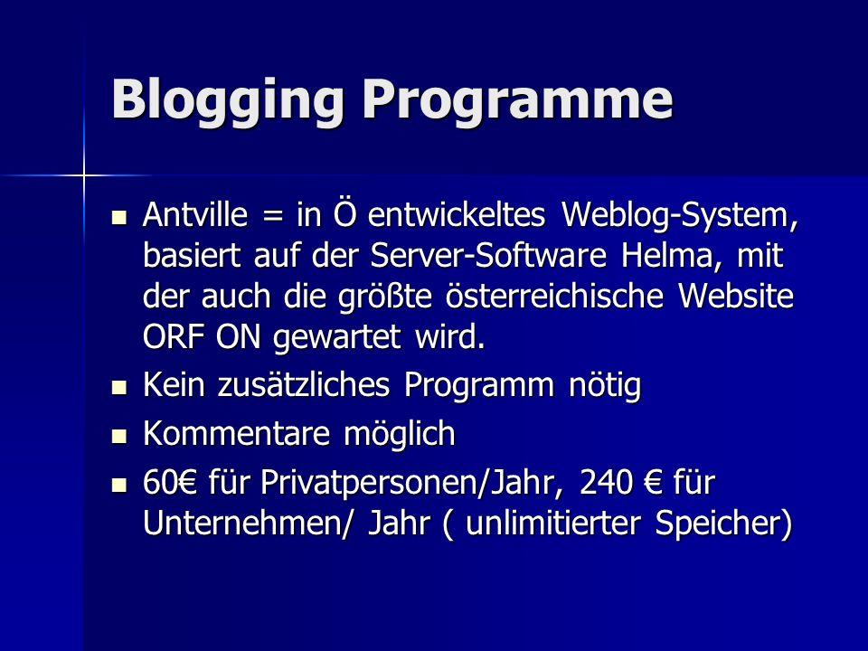 Blogging Programme Antville = in Ö entwickeltes Weblog-System, basiert auf der Server-Software Helma, mit der auch die größte österreichische Website ORF ON gewartet wird.