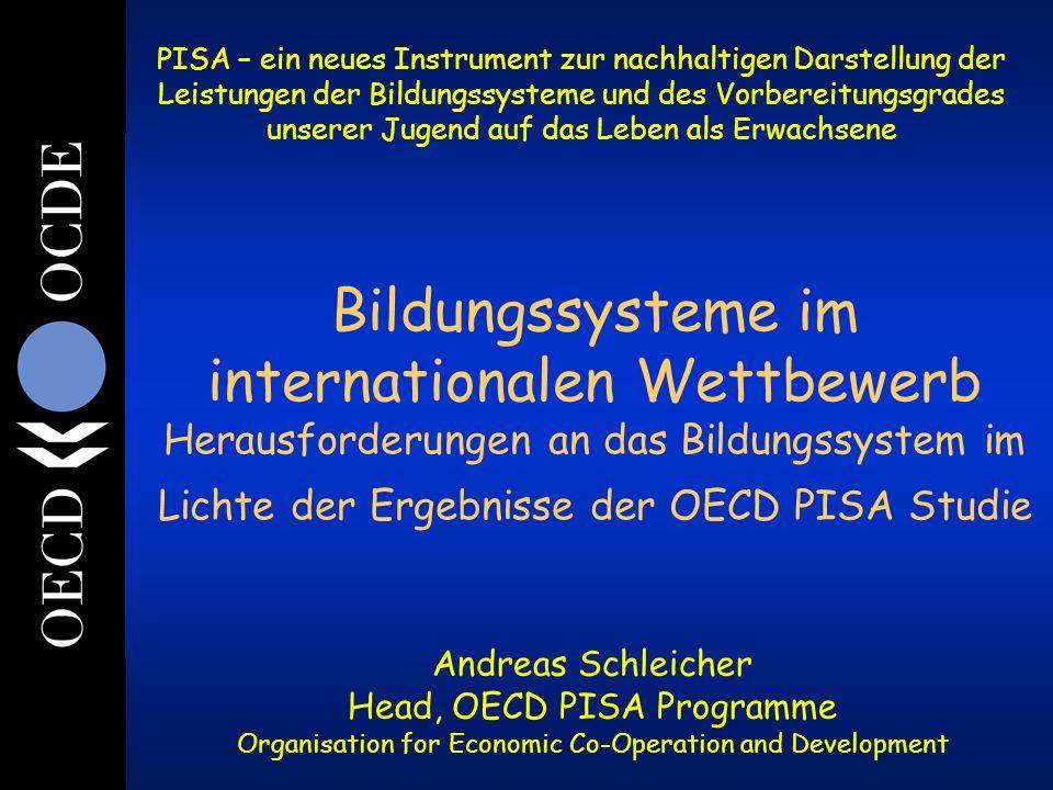 Bildungssysteme im internationalen Wettbewerb Herausforderungen an das Bildungssystem im Lichte der Ergebnisse der OECD PISA Studie Andreas Schleicher