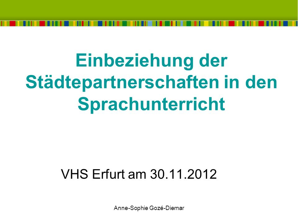 Anne-Sophie Gozé-Diemar Einbeziehung der Städtepartnerschaften in den Sprachunterricht VHS Erfurt am 30.11.2012