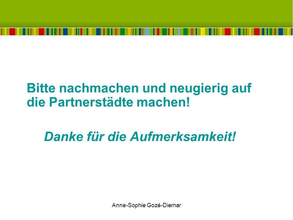 Anne-Sophie Gozé-Diemar Bitte nachmachen und neugierig auf die Partnerstädte machen! Danke für die Aufmerksamkeit!