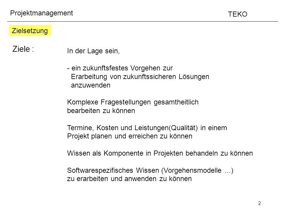 2 Projektmanagement TEKO Zielsetzung Ziele : In der Lage sein, - ein zukunftsfestes Vorgehen zur Erarbeitung von zukunftssicheren Lösungen anzuwenden